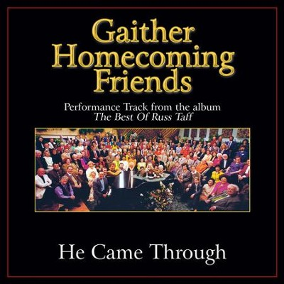 He Came Through Performance Tracks  [Music Download] -     By: Bill Gaither, Gloria Gaither