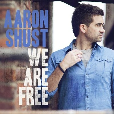 We Are Free (Radio Edit)  [Music Download] -     By: Aaron Shust