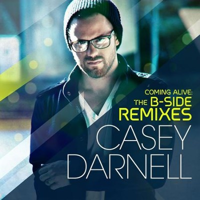 Coming Alive: The B-Side Remixes - EP  [Music Download] -     By: Casey Darnell