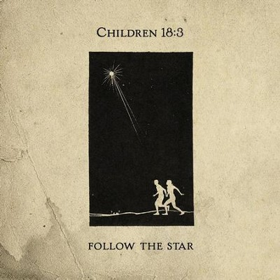 Follow the Star  [Music Download] -     By: Children 18:3