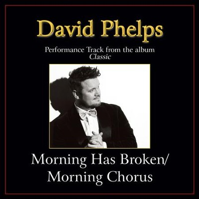 Morning Has Broken / Morning Chorus (Medley) Performance Tracks  [Music Download] -     By: David Phelps