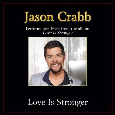 Love Is Stronger Performance Tracks  [Music Download] -     By: Jason Crabb