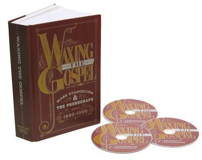 Waxing the Gospel: Mass Evangelism and the Phonograph, 1890 - 1900  -     By: Various Artists