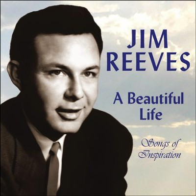 A Beautiful Life - Songs of Inspiration   -     By: Jim Reeves