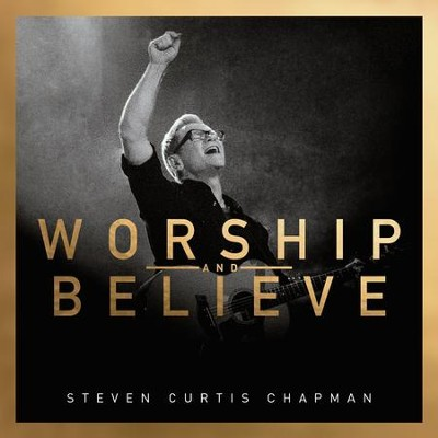 Worship and Believe, CD   -     By: Steven Curtis Chapman