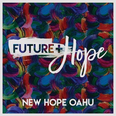 Future + Hope   -     By: New Hope Oahu
