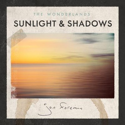 The Wonderlands: Sunlight and Shadows   -     By: Jon Foreman