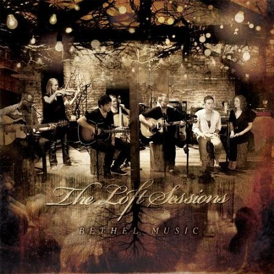 The Loft Sessions CD/DVD   -     By: Bethel Music
