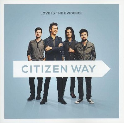 Love Is the Evidence   -     By: Citizen Way