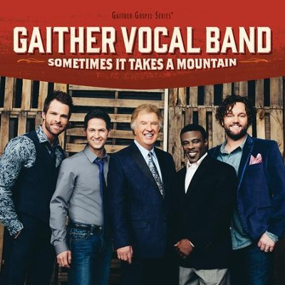 Sometimes It Takes a Mountain CD   -     By: Gaither Vocal Band