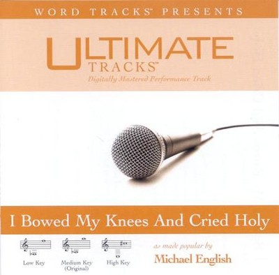 I Bowed On My Knees And Cried Holy, Accompaniment CD   -     By: Michael English