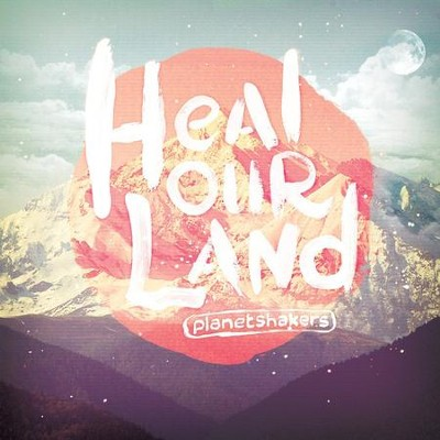 Heal Our Land, CD   -     By: Planetshakers