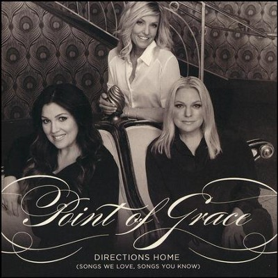Directions Home (Songs We Love, Songs You Know)   -     By: Point of Grace