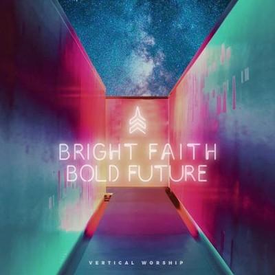 Bright Faith Bold Future - By: Vertical Worship