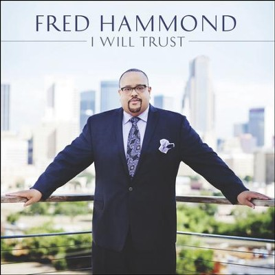 I Will Trust   -     By: Fred Hammond