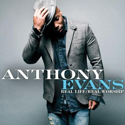 Real Life/Real Worship   -     By: Anthony Evans