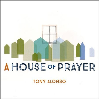 A House of Prayer   -     By: Tony Alonso