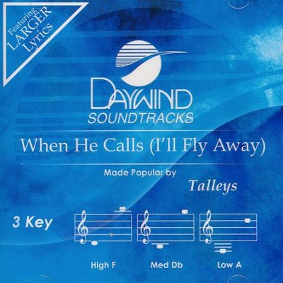 When He Calls (I'll Fly Away), Accompaniment CD   -     By: The Talleys