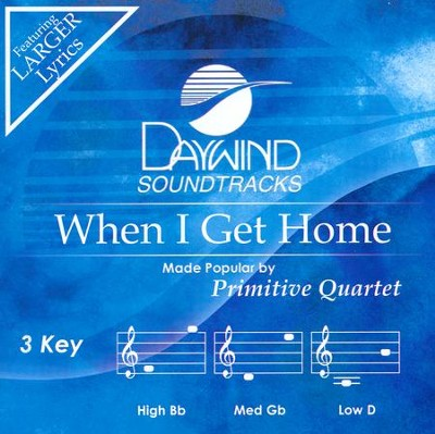 When I Get Home  -     By: The Primitive Quartet