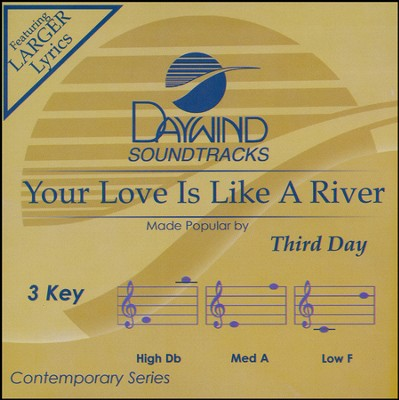 Your Love Is Like A River  -     By: Third Day