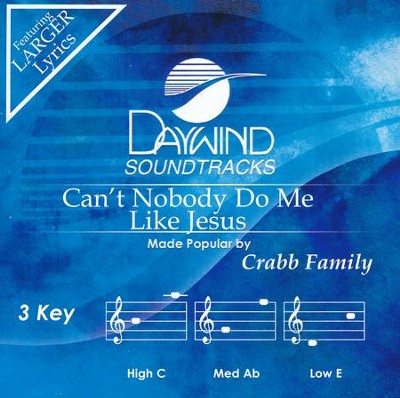 Can't Nobody Do Me Like Jesus  -     By: The Crabb Family