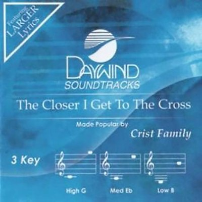 Closer I Get To The Cross  -     By: The Crist Family