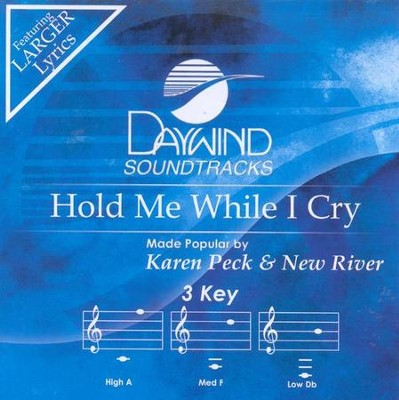 Hold Me When I Cry, Acc CD   -     By: Karen Peck & New River
