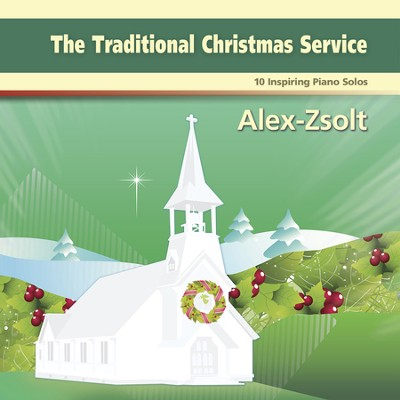 The Traditional Christmas Service, 10 Inspiring Piano Solos  -     By: Alex Zsolt