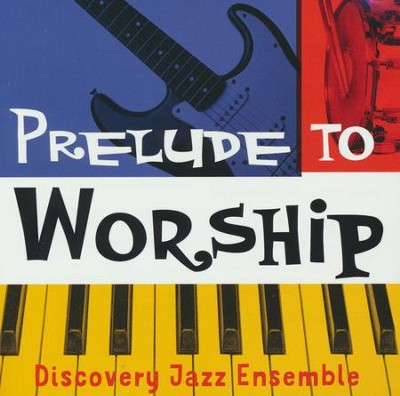 Prelude to Worship  -     By: Discovery Jazz Ensemble