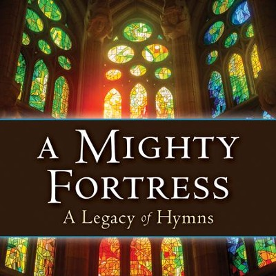 A Mighty Fortress - A Legacy of Hymns   -     By: Phillip Keveren