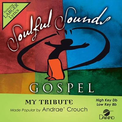 My Tribute, Accompaniment Track  -     By: Andrae Crouch