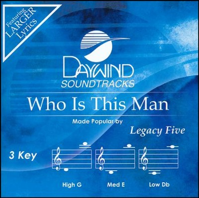 Who Is This Man, Accompaniment Track  -     By: Legacy Five
