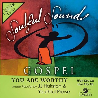 You Are Worthy, Accompaniment Track  -     By: J.J. Hairston, Youthful Praise