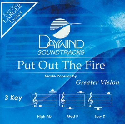 Put Out The Fire, Accompaniment Track  -     By: Greater Vision