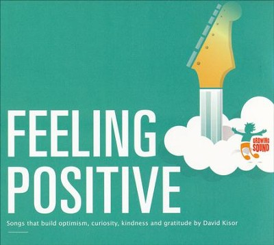 Feeling Positive: Songs that Build Optimism, Curiosity, Kindness, and Gratitude  -     By: David Kisor