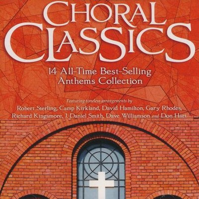 Choral Classics: 14 All Time Best-Selling Anthems Collection (Listening CD)  -     By: Forest Sterling, Camp Kirkland, David Hamilton