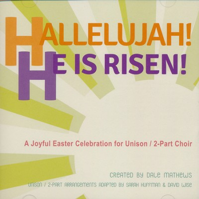 Hallelujah! He Is Risen!: A Joyful Easter Celebration for Unison/2-Part Choir (Listening CD)  -     By: Dale Mathews, Sarah Huffman, David Wise