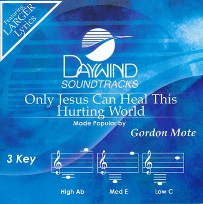 Only Jesus Can Heal This Hurting World, Acc CD   -     By: Gordon Mote