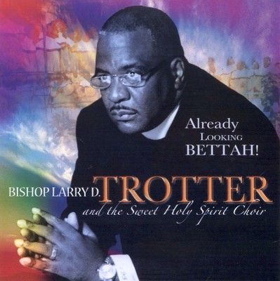Already Looking Bettah! CD   -     By: Bishop Larry D. Trotter, Sweet Holy Spirit Choir