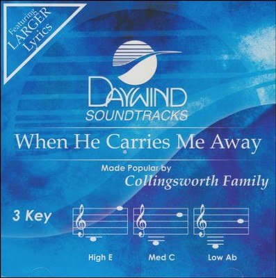 When He Carries Me Away, Accompaniment CD   -     By: The Collingsworth Family