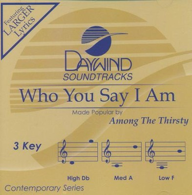 Who You Say I Am, Accompaniment Track  -     By: Among the Thirsty