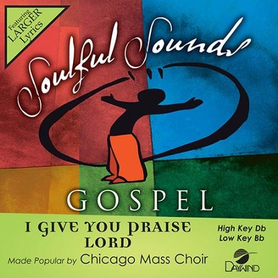 I Give You Praise, Accompaniment CD   -     By: Chicago Mass Choir