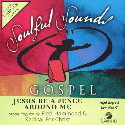 Jesus Be A Fence Around Me, Accompaniment Track  -     By: Fred Hammond, Radical for Christ