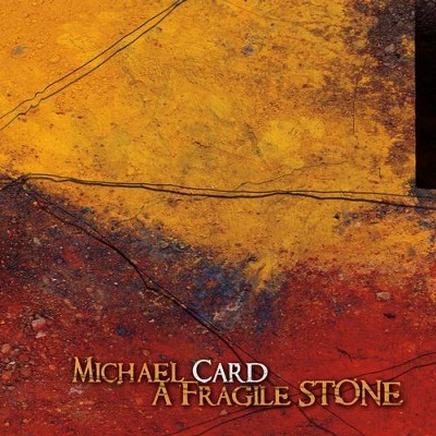 Fragile Stone   -     By: Michael Card