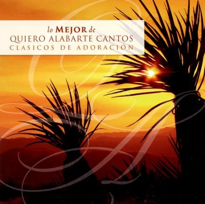 Quiero Alabarte, Cantos Clasicos de Adoración  (I Want to Praise You, Classic Worship Songs)  -