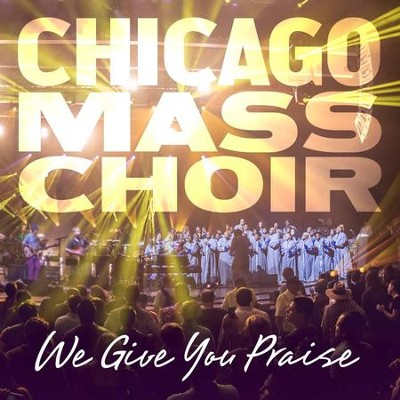 We Give You Praise   -     By: Chicago Mass Choir