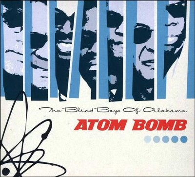 Atom Bomb   -     By: The Blind Boys of Alabama