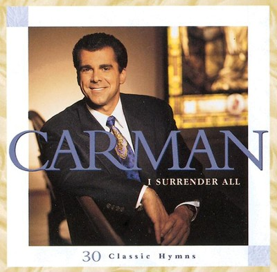 I Surrender All: 30 Classic Hymns, Compact Disc [CD]  -     By: Carman