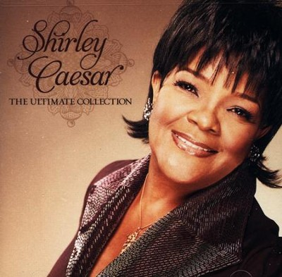 The Ultimate Collection, CD    -     By: Shirley Caesar