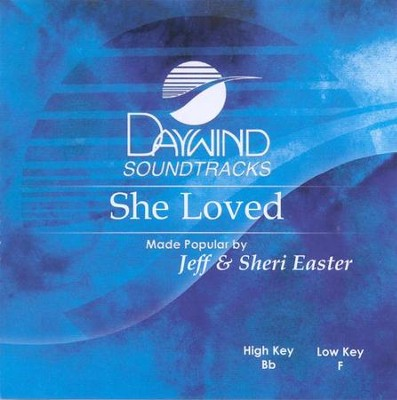 She Loved, Accompaniment CD   -     By: Jeff Easter, Sheri Easter